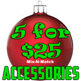 Mix & Match 5 for $25 Accessories